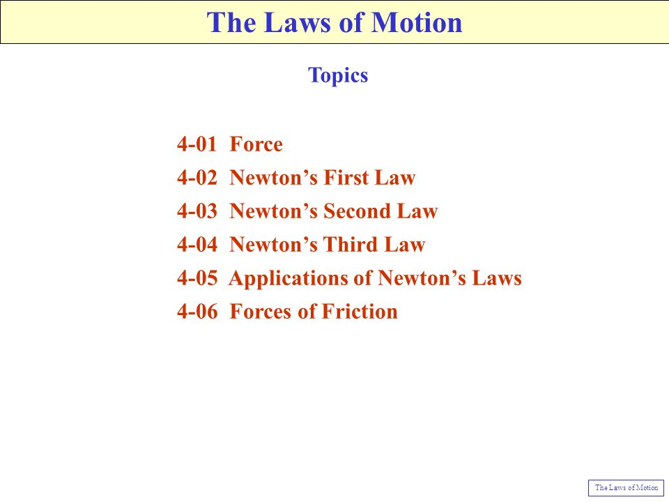 The Laws of Motion Topics 4-01 Force 4-02 Newton's First Law