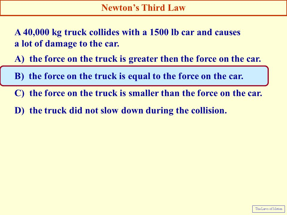 A 40,000 kg truck collides with a 1500 lb car and causes