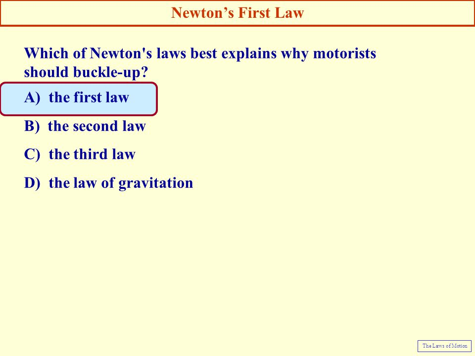 Which of Newton s laws best explains why motorists should buckle-up