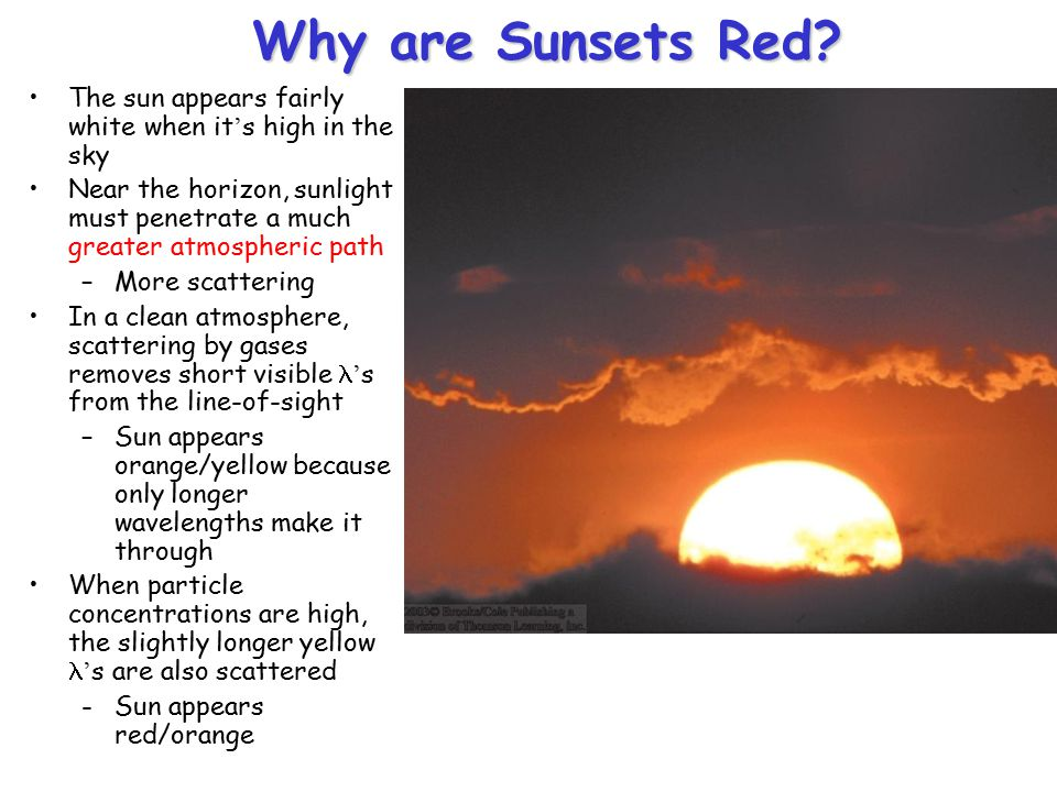 Why are Sunsets Red The sun appears fairly white when it's high in the sky.