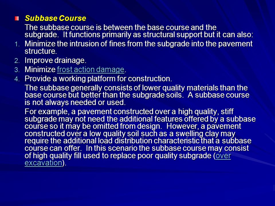 Subbase Course The subbase course is between the base course and the subgrade. It functions primarily as structural support but it can also: