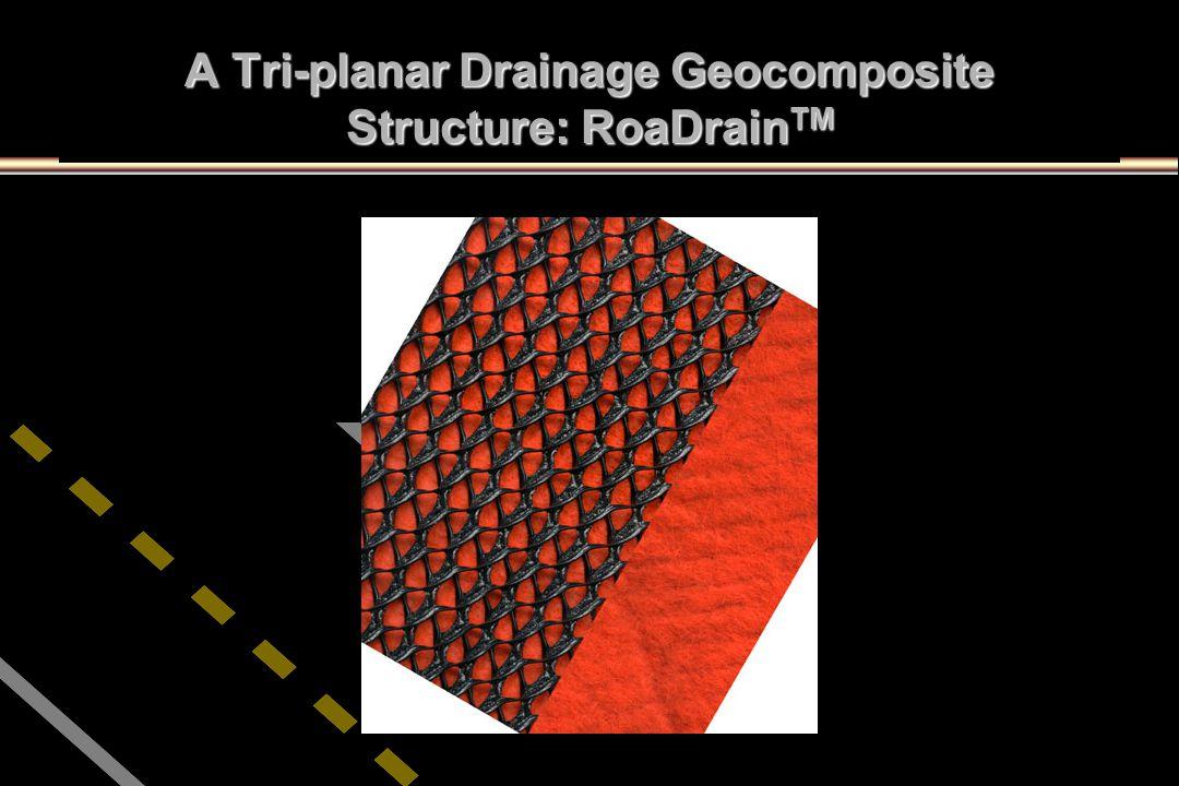 A Tri-planar Drainage Geocomposite Structure: RoaDrainTM