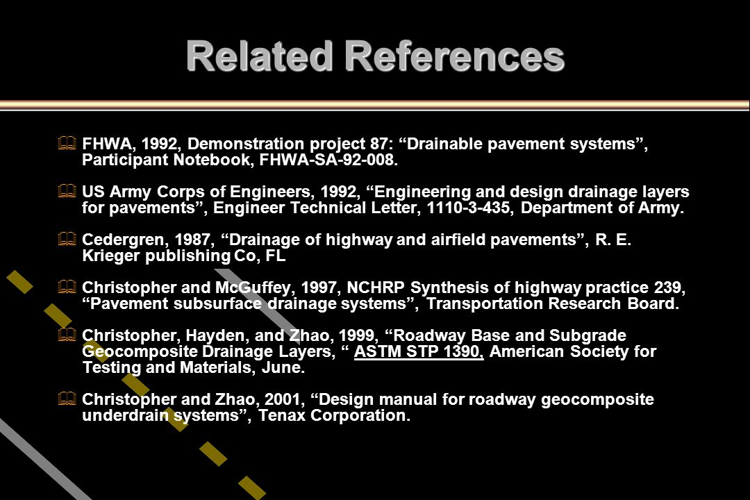 Related References FHWA, 1992, Demonstration project 87: Drainable pavement systems , Participant Notebook, FHWA-SA-92-008.