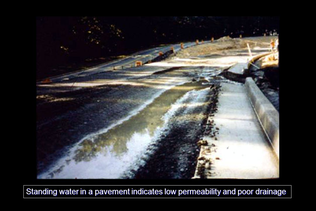 11/30/1998 Standing water in a pavement indicates low permeability and poor drainage