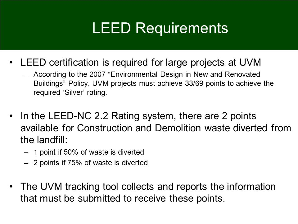 LEED Requirements LEED certification is required for large projects at UVM.