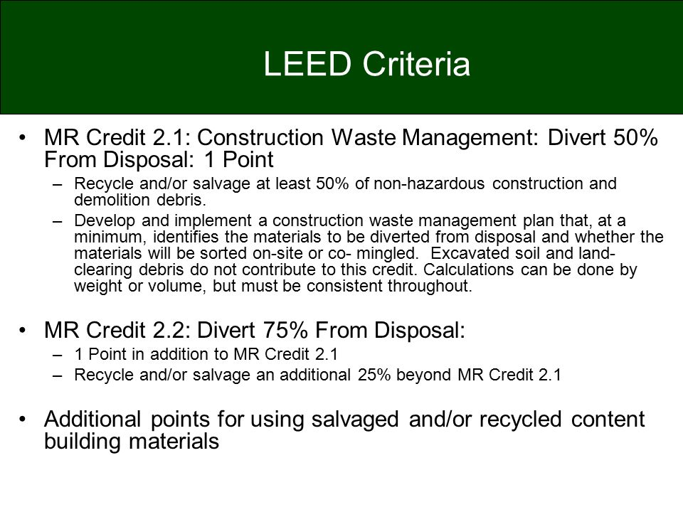 LEED Criteria MR Credit 2.1: Construction Waste Management: Divert 50% From Disposal: 1 Point.