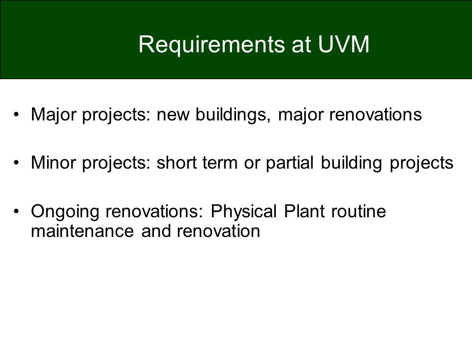 Requirements at UVM Major projects: new buildings, major renovations