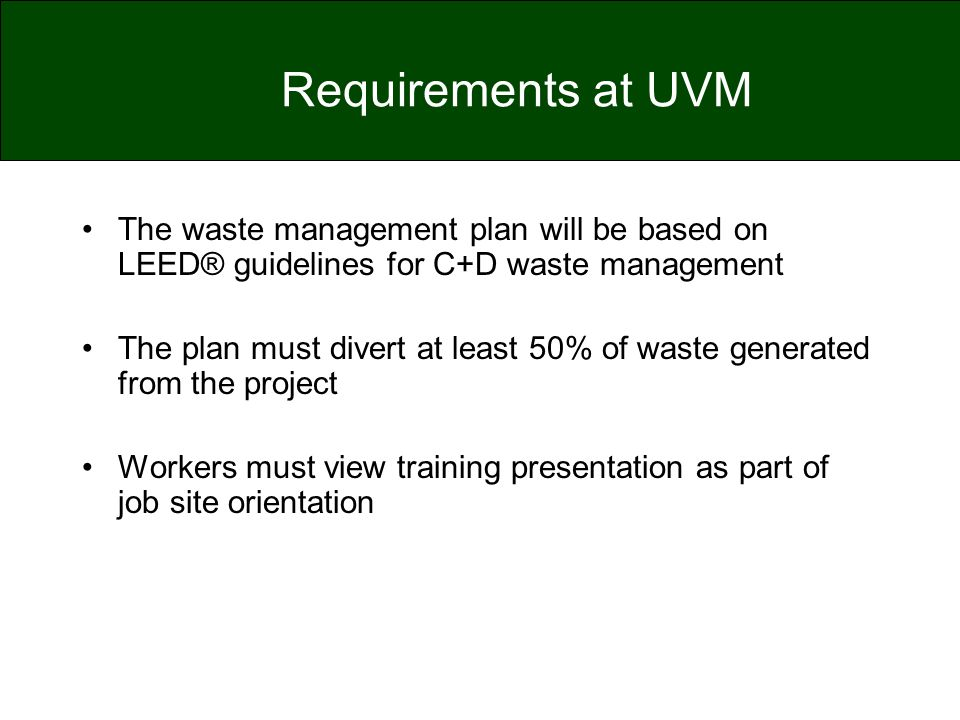 Requirements at UVM The waste management plan will be based on LEED® guidelines for C+D waste management.