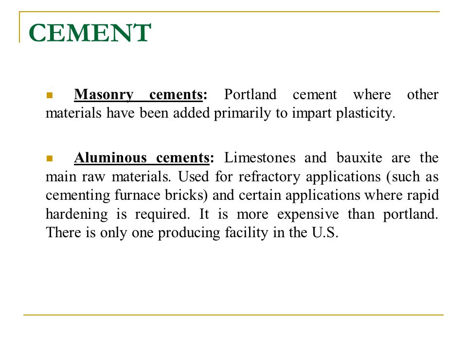 CEMENT Masonry cements: Portland cement where other materials have been added primarily to impart plasticity.
