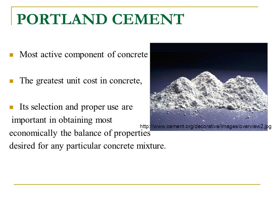 PORTLAND CEMENT Most active component of concrete