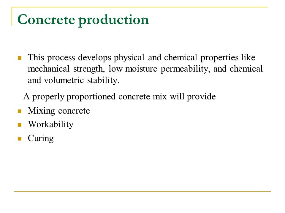Concrete production A properly proportioned concrete mix will provide