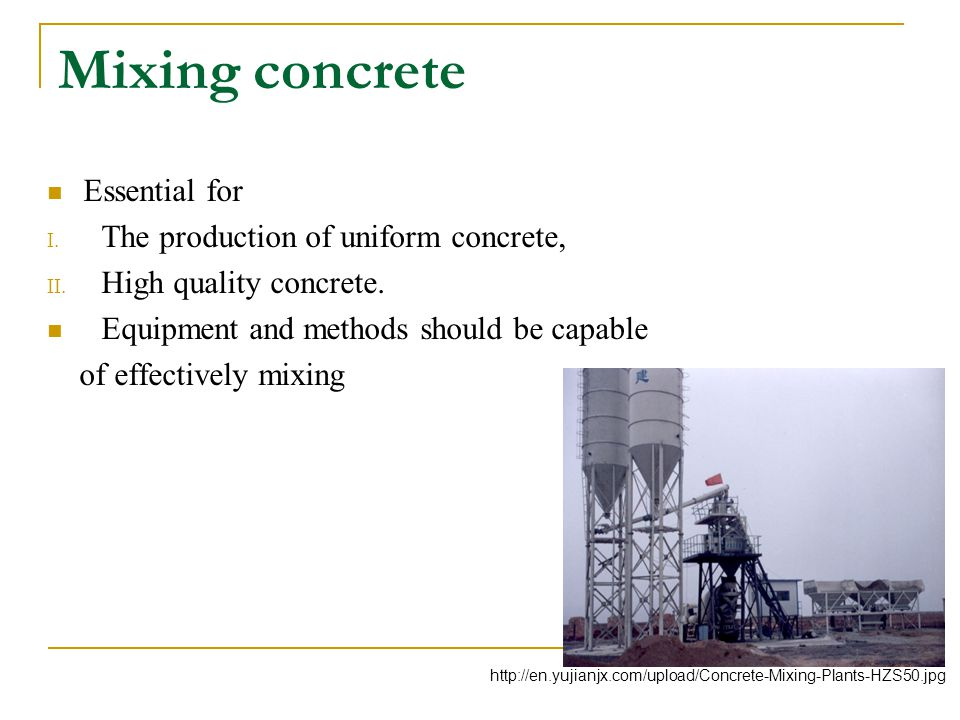 Mixing concrete Essential for The production of uniform concrete,