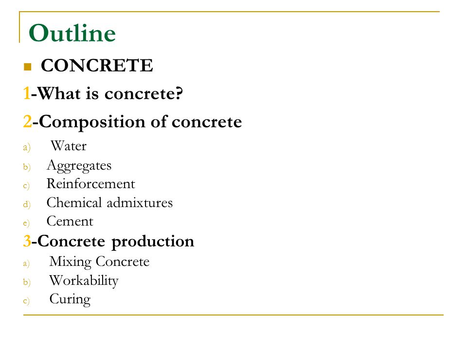 Outline CONCRETE 1-What is concrete 2-Composition of concrete Water
