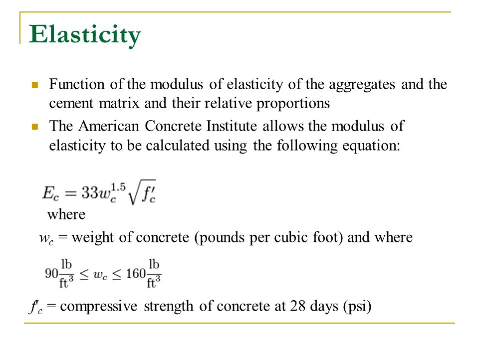 Elasticity Function of the modulus of elasticity of the aggregates and the cement matrix and their relative proportions.
