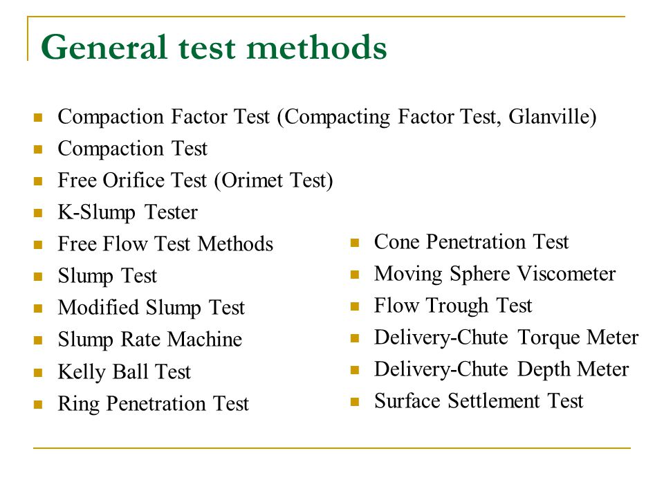 General test methods Compaction Factor Test (Compacting Factor Test, Glanville) Compaction Test. Free Orifice Test (Orimet Test)