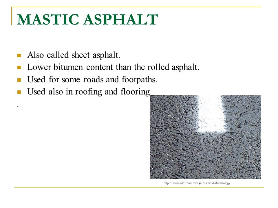MASTIC ASPHALT Also called sheet asphalt.