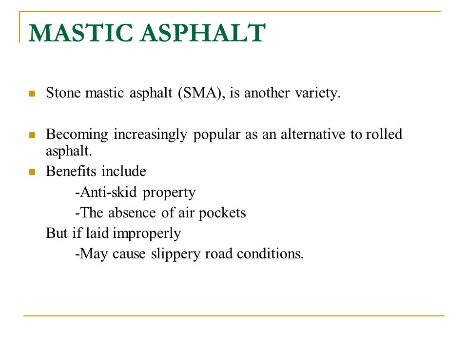 MASTIC ASPHALT Stone mastic asphalt (SMA), is another variety.