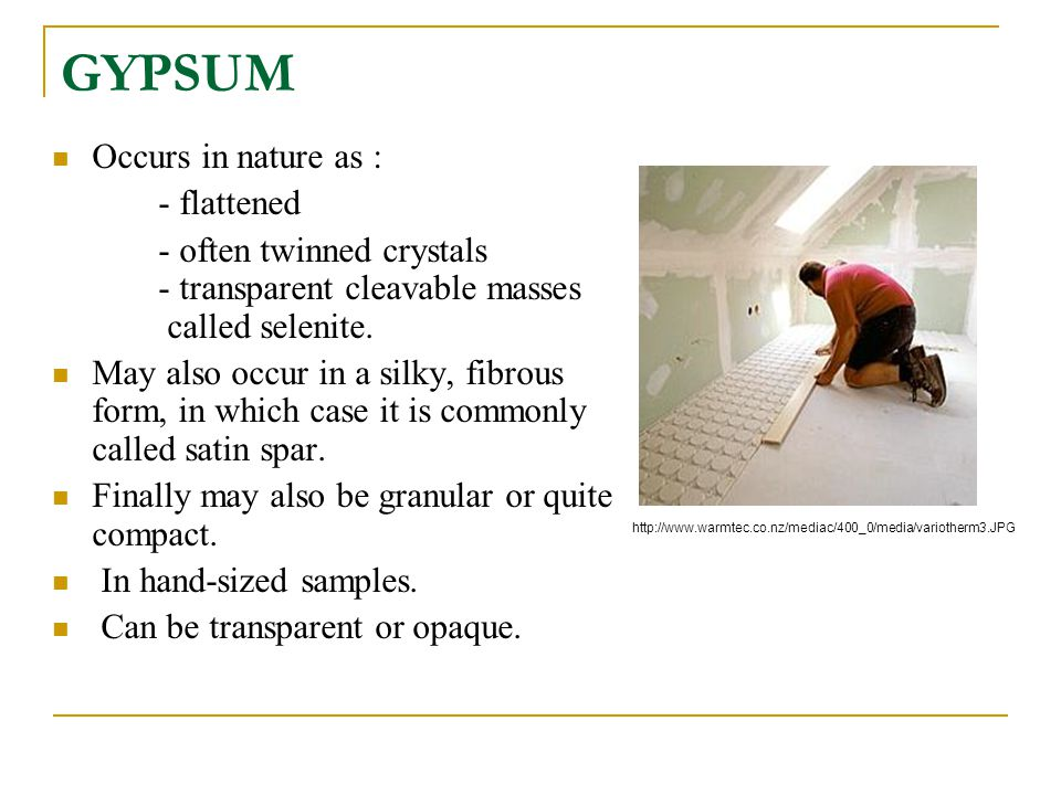 GYPSUM Occurs in nature as : - flattened