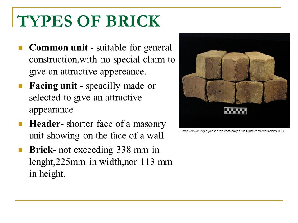 TYPES OF BRICK Common unit - suitable for general construction,with no special claim to give an attractive appereance.