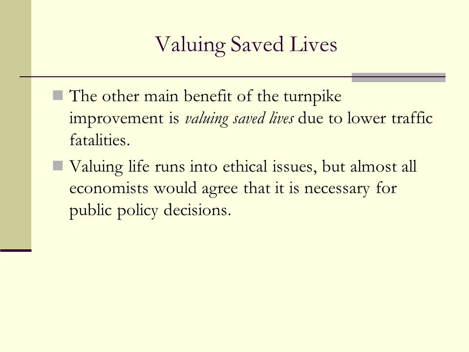 Valuing Saved Lives The other main benefit of the turnpike improvement is valuing saved lives due to lower traffic fatalities.