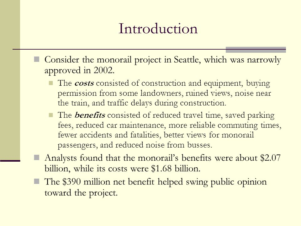 Introduction Consider the monorail project in Seattle, which was narrowly approved in 2002.