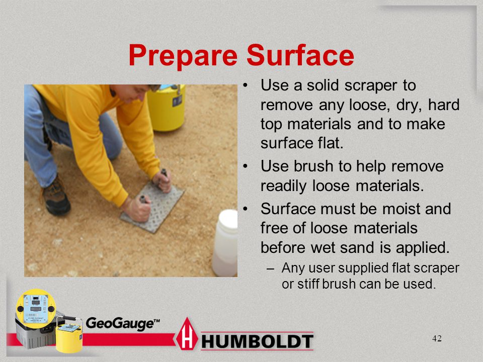 Humboldt Mfg. Co. Prepare Surface. Use a solid scraper to remove any loose, dry, hard top materials and to make surface flat.