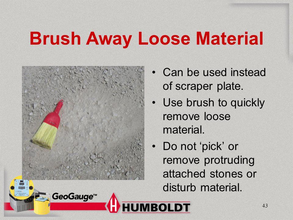 Brush Away Loose Material