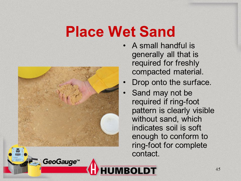 Humboldt Mfg. Co. Place Wet Sand. A small handful is generally all that is required for freshly compacted material.
