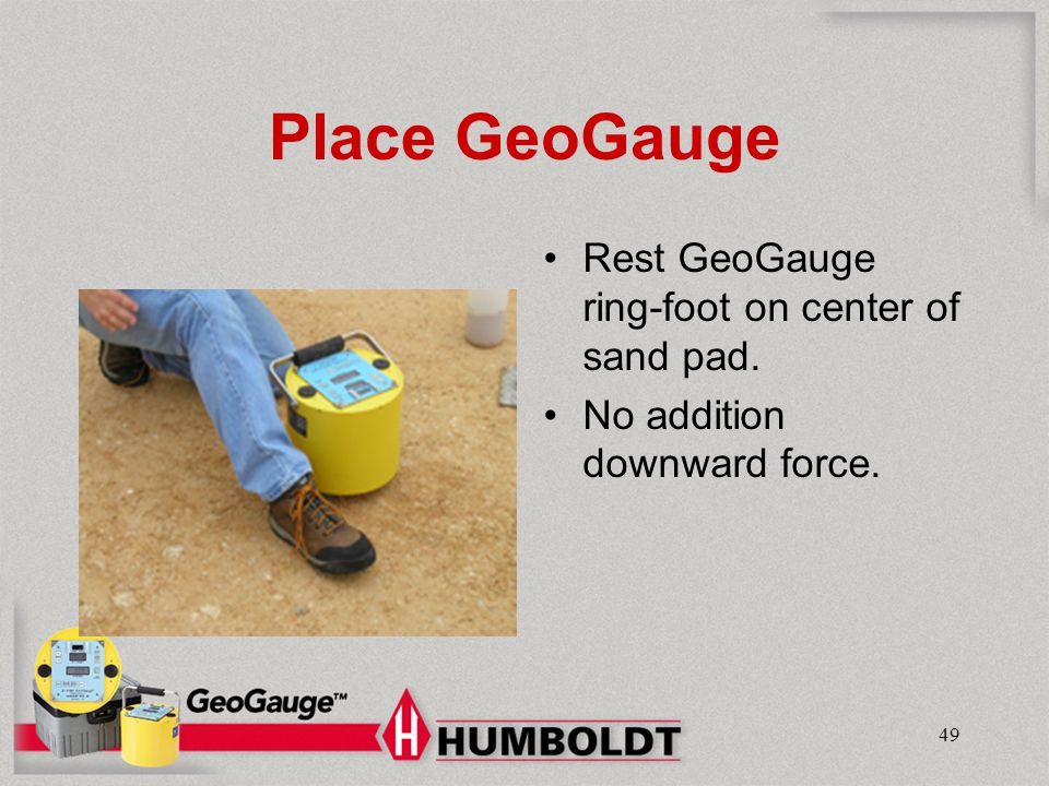 Place GeoGauge Rest GeoGauge ring-foot on center of sand pad.