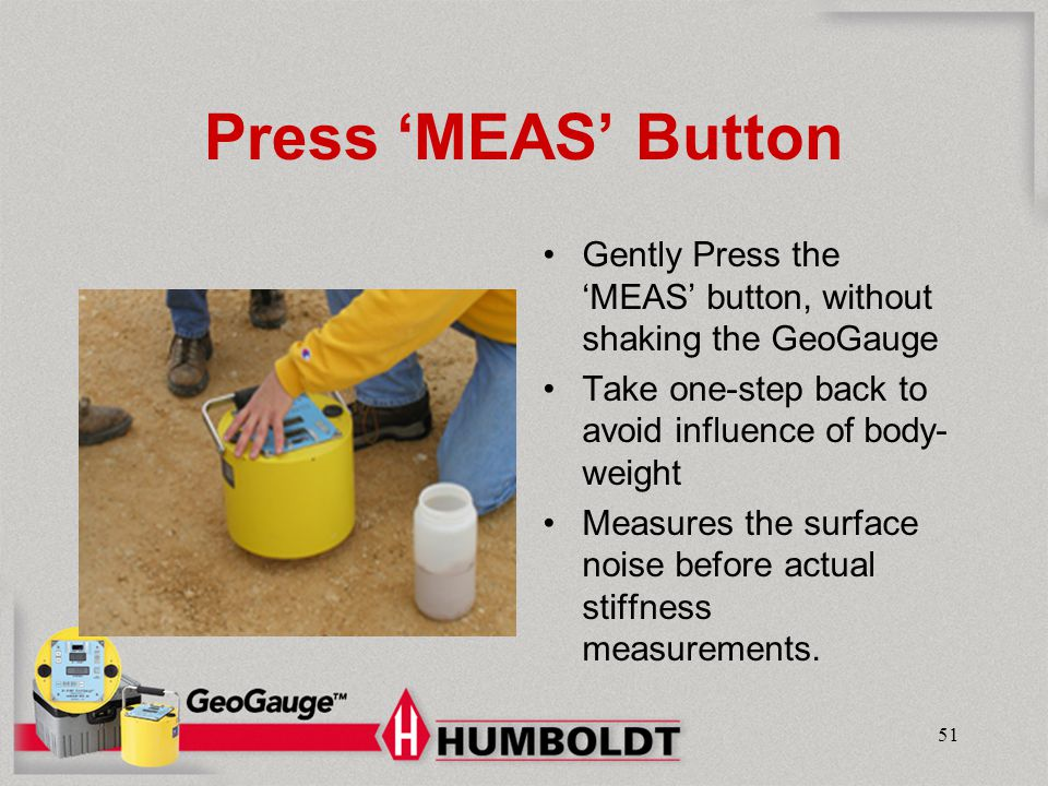 Humboldt Mfg. Co. Press 'MEAS' Button. Gently Press the 'MEAS' button, without shaking the GeoGauge.