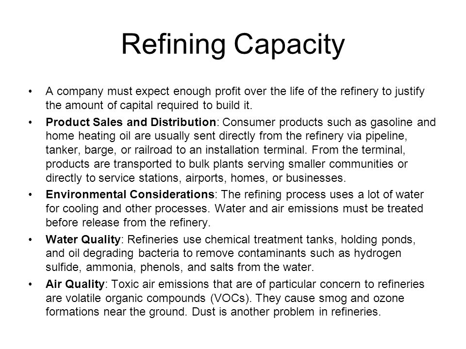 Refining Capacity A company must expect enough profit over the life of the refinery to justify the amount of capital required to build it.