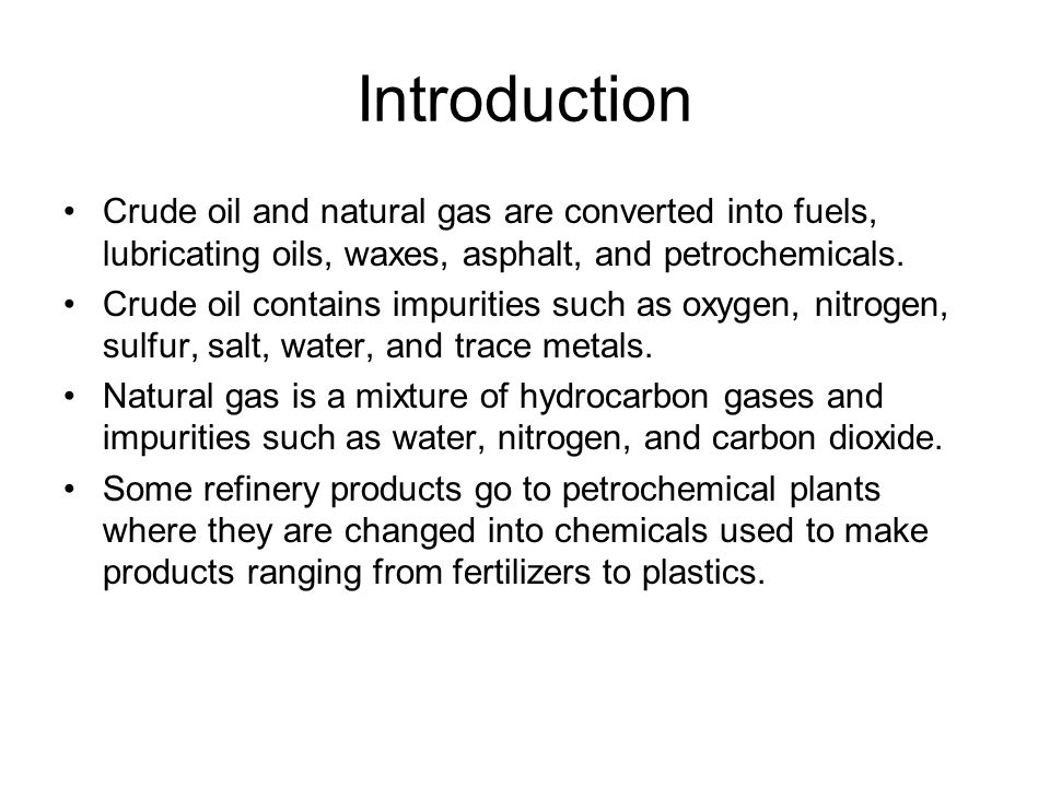 Introduction Crude oil and natural gas are converted into fuels, lubricating oils, waxes, asphalt, and petrochemicals.