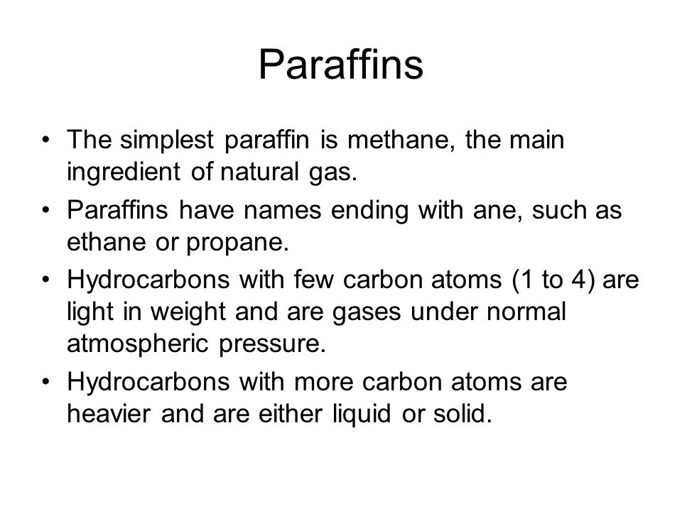 Paraffins The simplest paraffin is methane, the main ingredient of natural gas. Paraffins have names ending with ane, such as ethane or propane.