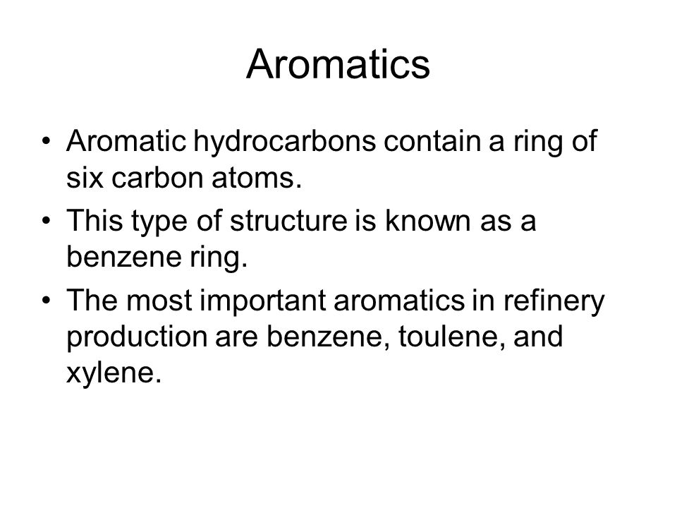 Aromatics Aromatic hydrocarbons contain a ring of six carbon atoms.