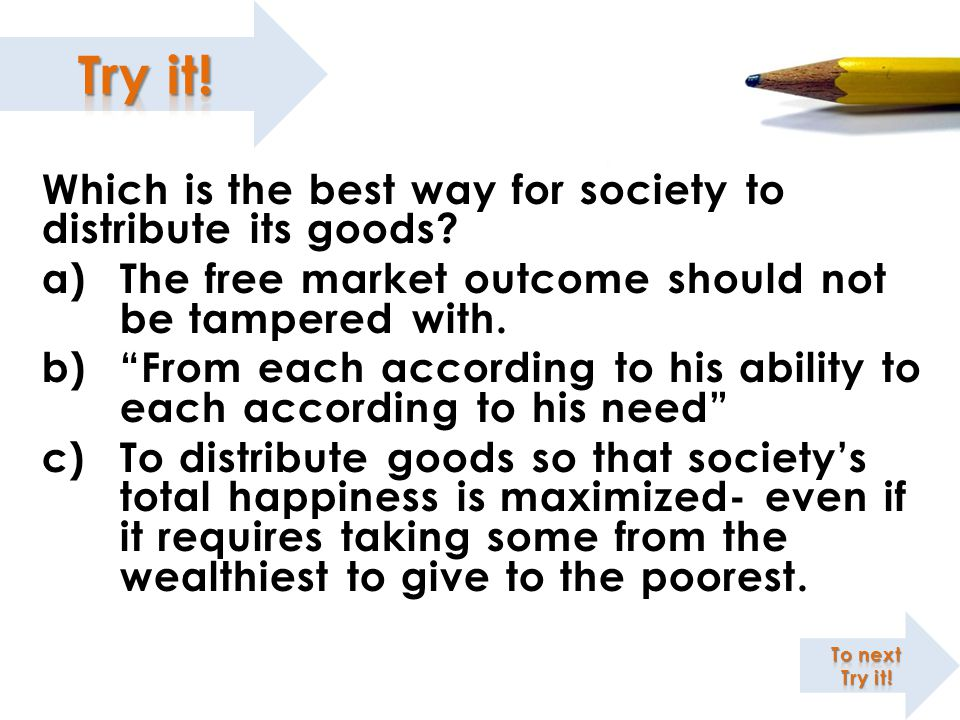 Which is the best way for society to distribute its goods