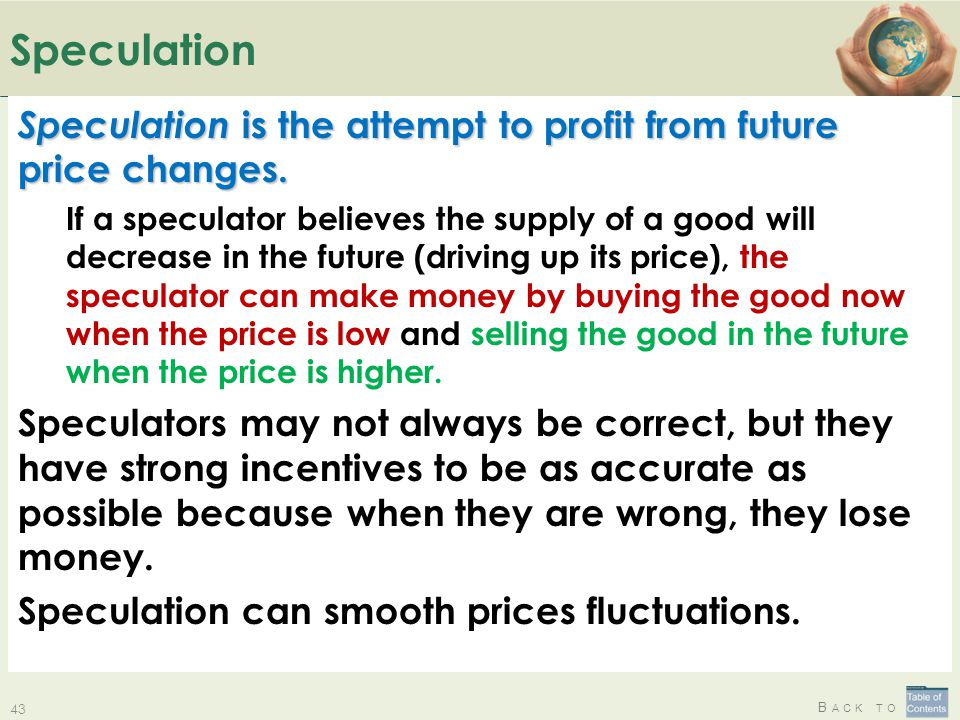 Speculation Speculation is the attempt to profit from future price changes.