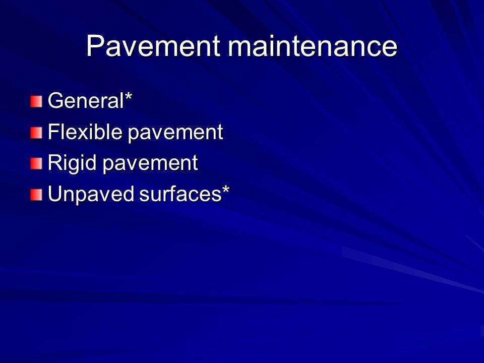 Pavement maintenance General* Flexible pavement Rigid pavement