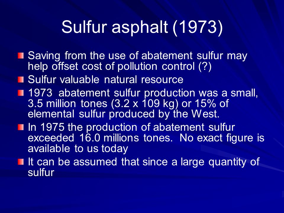 Sulfur asphalt (1973) Saving from the use of abatement sulfur may help offset cost of pollution control ( )