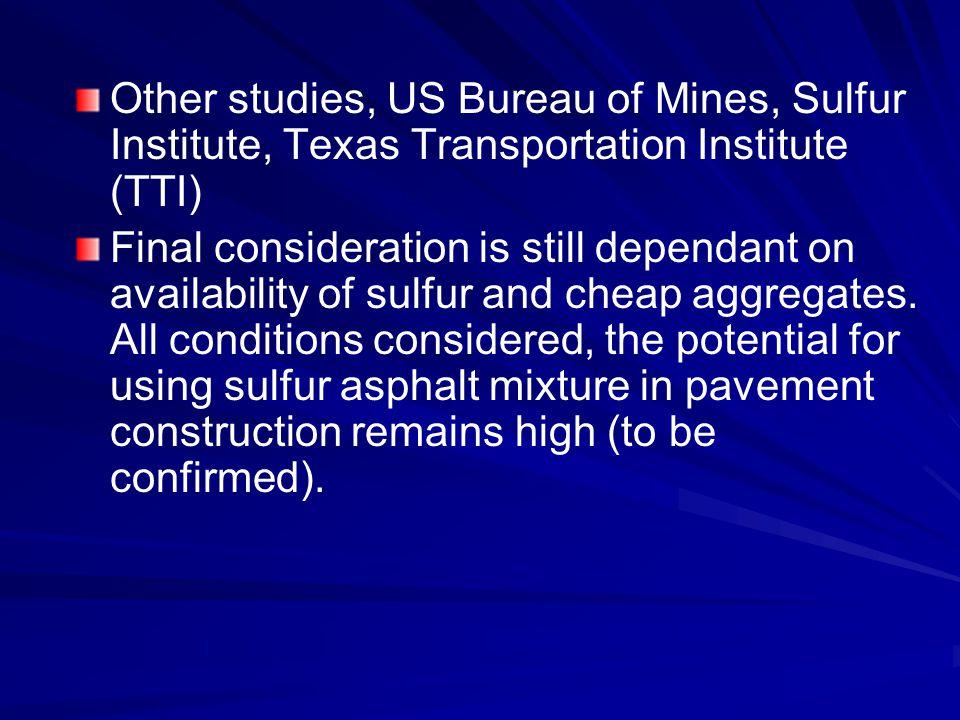 Other studies, US Bureau of Mines, Sulfur Institute, Texas Transportation Institute (TTI)