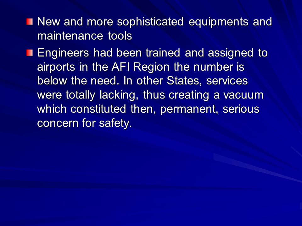 New and more sophisticated equipments and maintenance tools