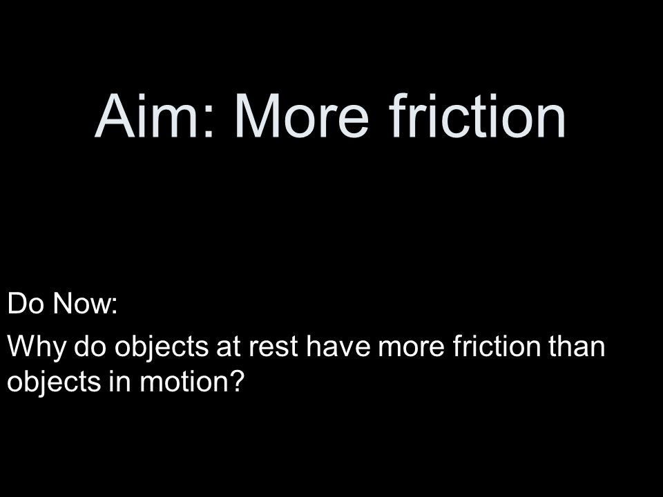 Aim: More friction Do Now: