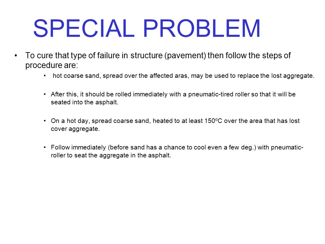 SPECIAL PROBLEM To cure that type of failure in structure (pavement) then follow the steps of procedure are: