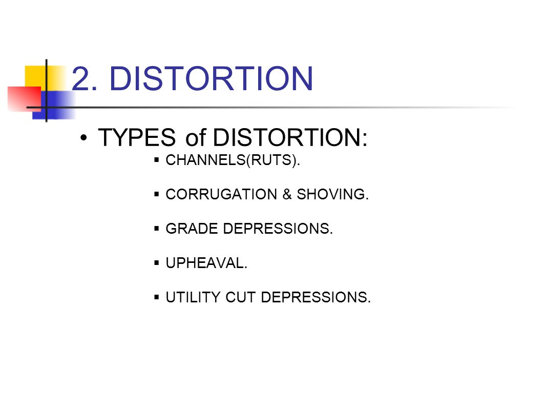 2. DISTORTION TYPES of DISTORTION: CHANNELS(RUTS).