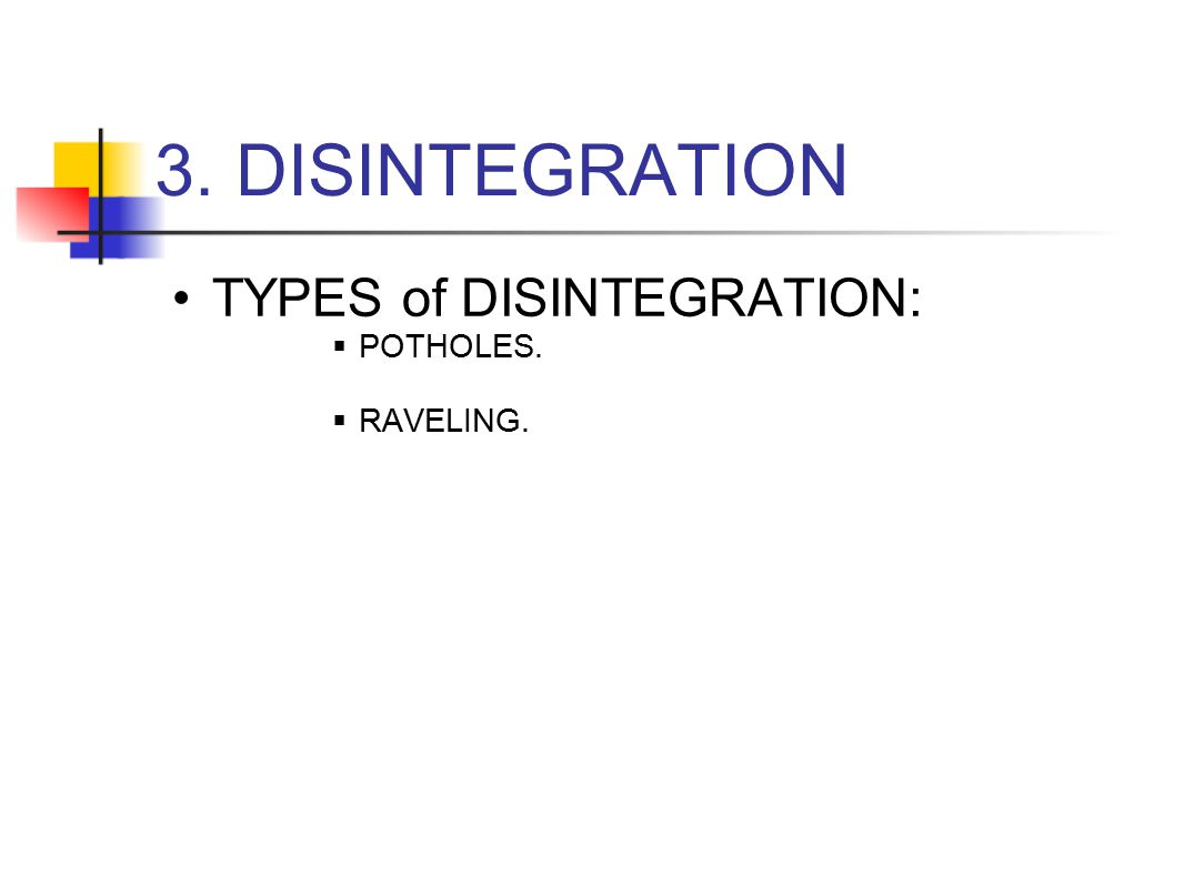 TYPES of DISINTEGRATION: POTHOLES. RAVELING.