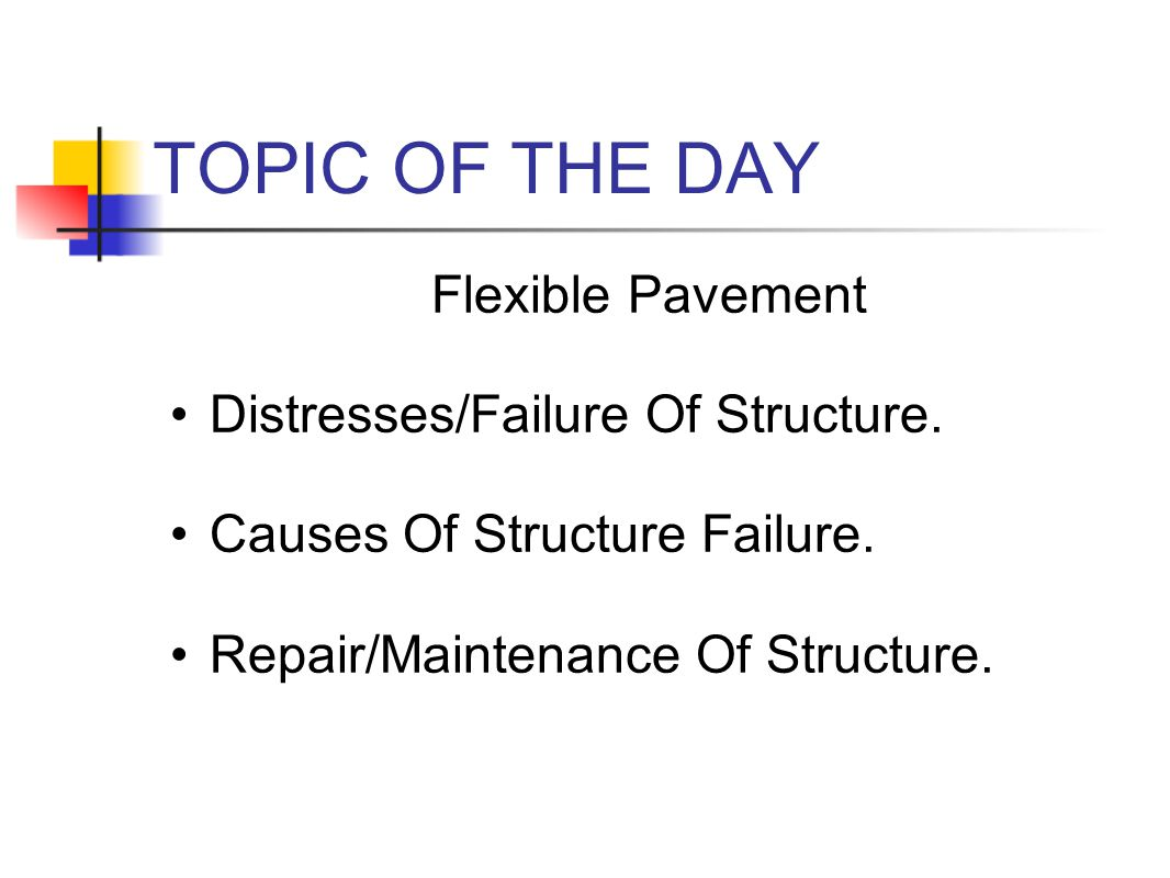 TOPIC OF THE DAY Flexible Pavement Distresses/Failure Of Structure.