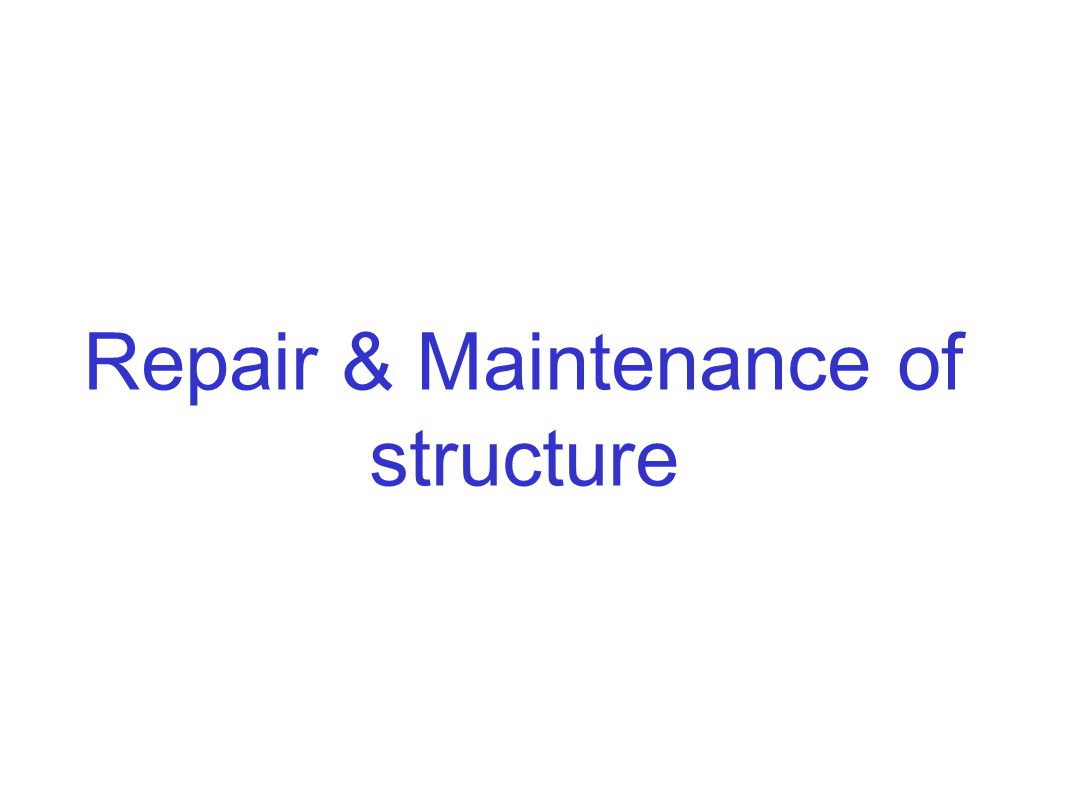 Repair & Maintenance of structure
