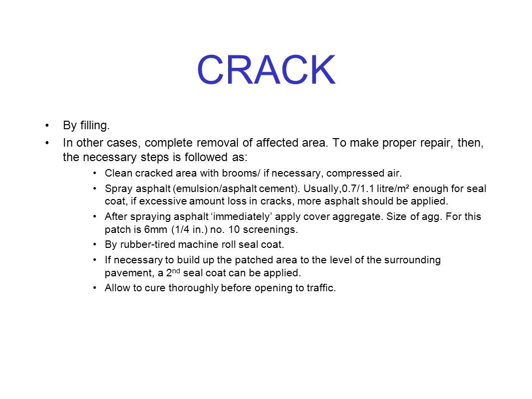 CRACK By filling. In other cases, complete removal of affected area. To make proper repair, then, the necessary steps is followed as: