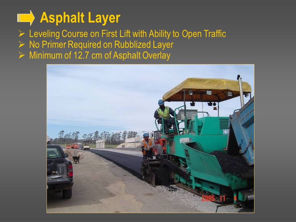 Asphalt Layer Leveling Course on First Lift with Ability to Open Traffic. No Primer Required on Rubblized Layer.