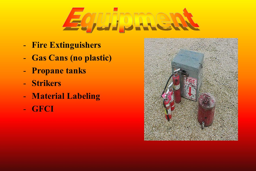 Equipment Fire Extinguishers Gas Cans (no plastic) Propane tanks
