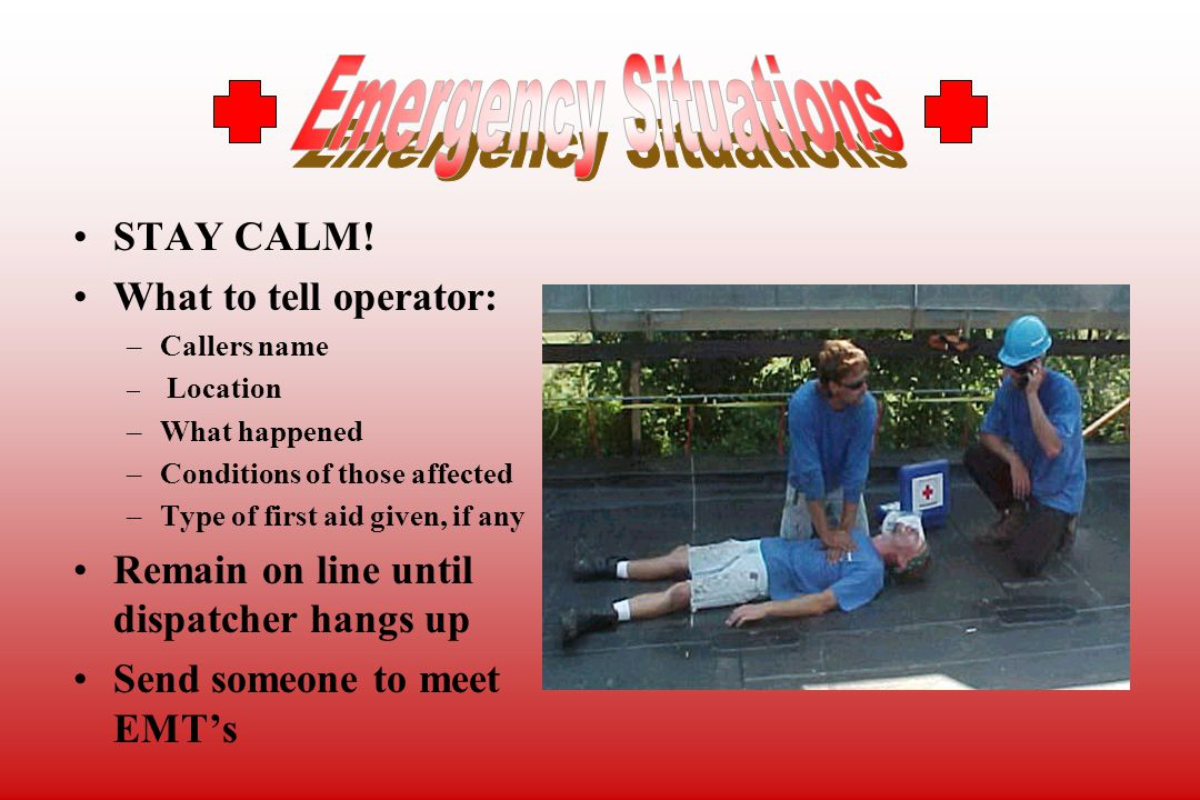 Emergency Situations STAY CALM! What to tell operator: